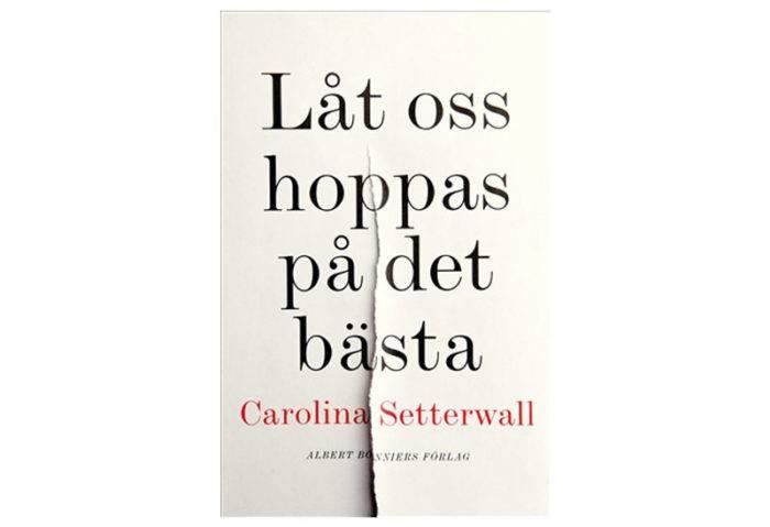 """Carolina Setterwalls bok """"Låt oss hoppas på det bästa"""""""