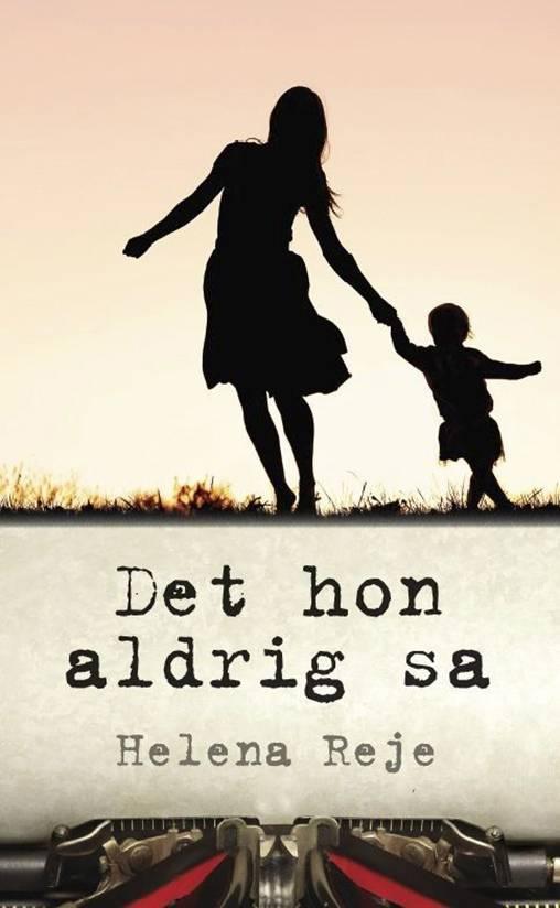Omslaget till Helena Rejes bok Det hon aldrig sa, som handlar om mamma Louise Crafoord-Hofmanns självmord